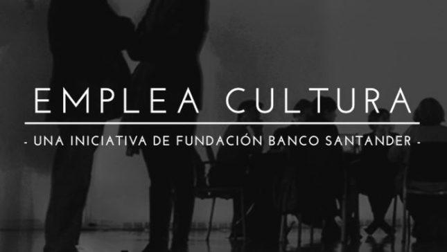 Fundación Banco Santander lanza la tercera edición de 'Emplea Cultura'